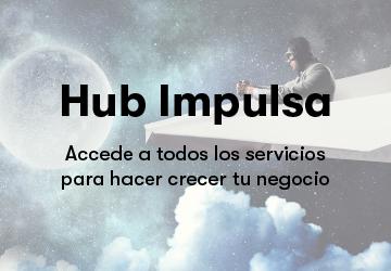 Accede a Hub Impulsa, todos los servicios para hacer crecer a tu negocio